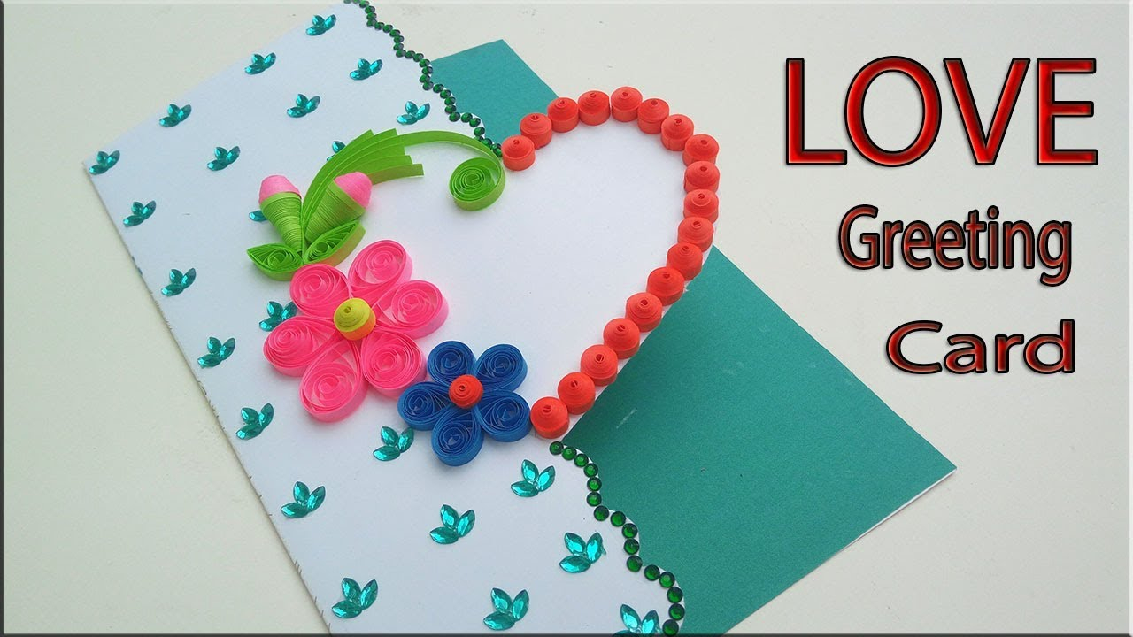Creative Birthday Card Ideas For Girlfriend Beautiful Love Greeting Card Idea For Girlfriend Handmade Cards For Love Paper Quilling Art