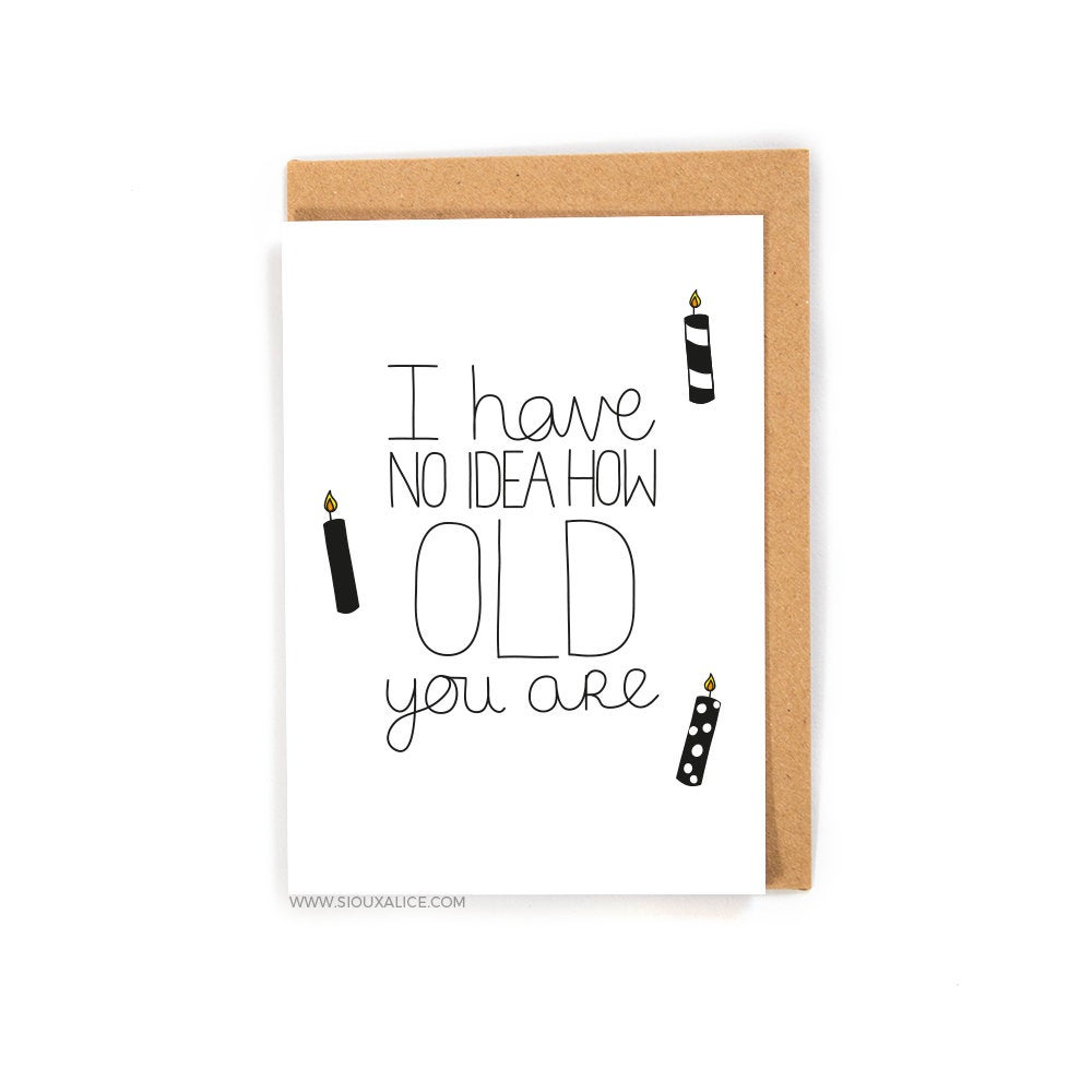 Funny Birthday Card Ideas For Dad Funny Birthday Card No Idea How Old Greetings Card Friend Brother Sister Mum Mother Dad Happy Birthday Celebration Gift Present